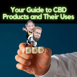 Your Guide to CBD Products and Their Uses